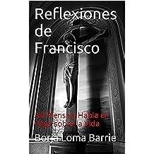 Reflexiones de Francisco: Así Piensa y Habla el Papa sobre la Vida