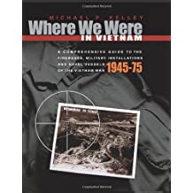 Where We Were in Vietnam: A Comprehensive Guide to the Firebases, Military Installations and Naval Vessels of the Vietnam War