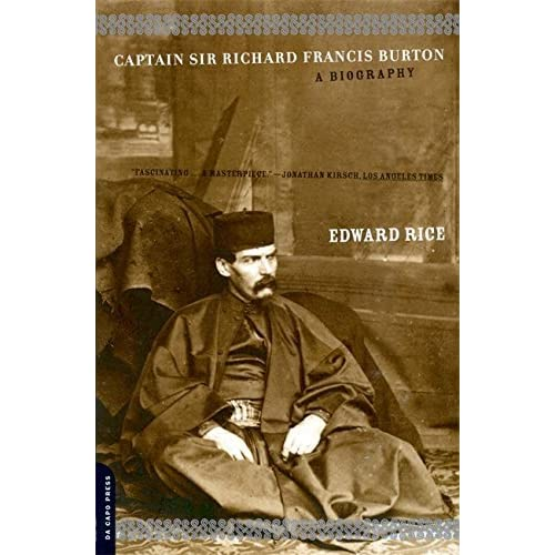Captain Sir Richard Francis Burton: A Biography by Edward Rice (2001-06-05)