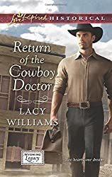 Return of the Cowboy Doctor (Love Inspired Historical\Wyoming Legacy) by Lacy Williams (2013-12-03)