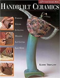 Handbuilt Ceramics: Pinching, Coiling, Extruding, Molding, Slip Casting, Slab Work (A Lark Ceramics Book)