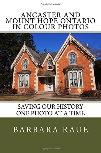 Ancaster and Mount Hope Ontario in Colour Photos: Saving Our History One Photo at a Time (Cruising Ontario, Band 66)