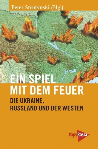 Buchseite und Rezensionen zu 'Ein Spiel mit dem Feuer: Die Ukraine, Russland und der Westen' von Peter Strutynski (Hg.)