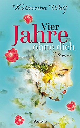 Vier Jahre ohne dich: Liebesroman -