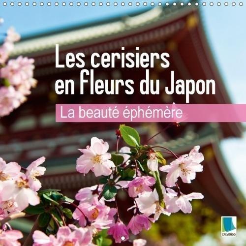 La beauté éphémère - Les cerisiers en fleurs du Japon (Calendrier mural 2018 300 × 300 mm Square): Les fleurs du printemps (Calendrier mensuel, 14 ... Places) [Kalender] [Apr 01, 2017] CALVENDO