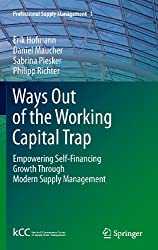 Ways Out of the Working Capital Trap: Empowering Self-Financing Growth Through Modern Supply Management: 1 (Professional Supply Management)