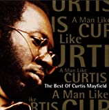 Songtexte von Curtis Mayfield - A Man Like Curtis: The Best of Curtis Mayfield