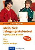 Mein Ziel: Jahrgangsstufentest Gymnasium Bayern Deutsch: 6. Schuljahr - Üben, Testen, Prüfung bestehen