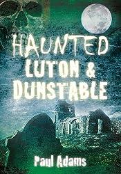Haunted Luton & Dunstable