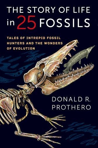 The Story of Life in 25 Fossils: Tales of Intrepid Fossil Hunters and the Wonders of Evolution by Donald R. Prothero (2015-08-25)