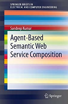 Agent-Based Semantic Web Service Composition (SpringerBriefs in Electrical and Computer Engineering) by [Kumar, Sandeep]