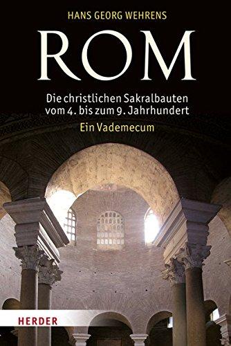 Rom - Die christlichen Sakralbauten vom 4. bis zum 9. Jahrhundert: Ein Vademecum