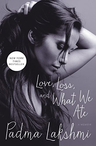 Love, Loss, and What We Ate: A Memoir por Padma Lakshmi