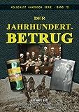 Der Jahrhundertbetrug: Argumente gegen die angenommene Vernichtung des europäischen Judentums: Volume 7 (Holocaust Handbooks)
