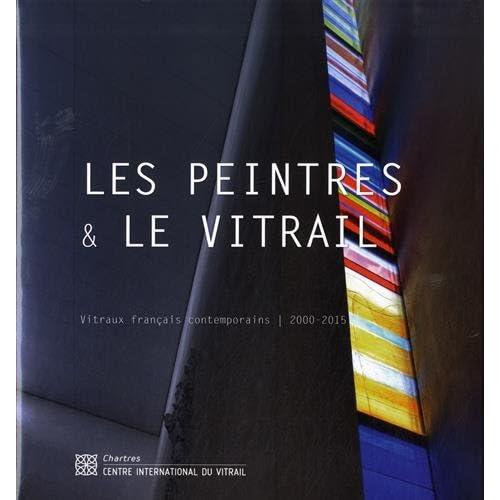 Les peintres & le vitrail : Vitraux français contemporains (2000-2015)
