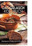 Das Gulaschkochbuch: Die besten Rezepte mit Gulasch
