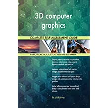 3D computer graphics All-Inclusive Self-Assessment - More than 630 Success Criteria, Instant Visual Insights, Comprehensive Spreadsheet Dashboard, Auto-Prioritized for Quick Results