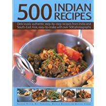 500 Indian Recipes: Deliciously Authentic Step-by-Step Recipes from India and South-East Asia, Easy-to-Make With over 500 Photographs