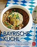 Bayrische Kuchl: Alte bayrische Originalrezepte