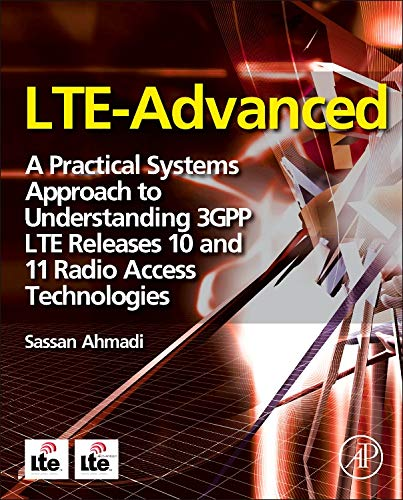 LTE-Advanced: A Practical Systems Approach to Understanding 3GPP LTE Releases 10 and 11 Radio Access Technologies (Lte-radio)