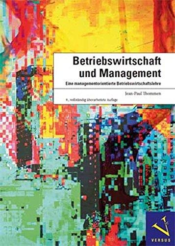 Betriebswirtschaft und Management: Eine managementorientierte Betriebswirtschaftslehre