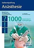 Facharztprüfung Anästhesie: 1000 kommentierte Prüfungsfragen (Reihe, FACHARZTPRÜFUNGSREIH)