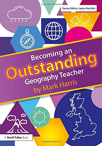 Becoming an Outstanding Geography Teacher (Becoming an Outstanding Teacher)