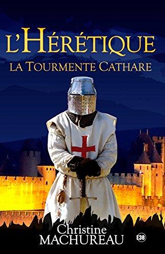 L'Hérétique: La tourmente Cathare