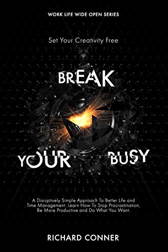 break-your-busy-set-your-creativity-free-a-disruptively-simple-approach-to-better-life-and-time-mana