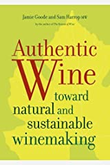 Authentic Wine: Toward Natural and Sustainable Winemaking Hardcover