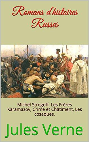 Romans dhistoires Russes: Michel Strogoff,  Les Frres Karamazov,  Crime et Chtiment,  Les cosaques,