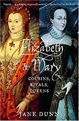 Elizabeth and Mary: Cousins, Rivals, Queens by Jane Dunn (2005-01-25)