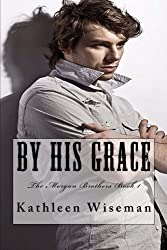 By His Grace (The Morgan Brothers Book 1)
