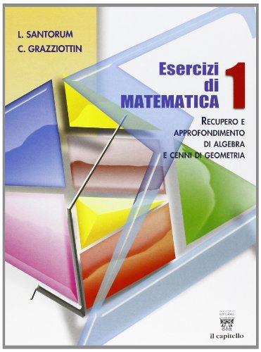 Esercizi di matematica. Recupero e approfondimento di algebra. Per il biennio delle Scuole superiori: 1