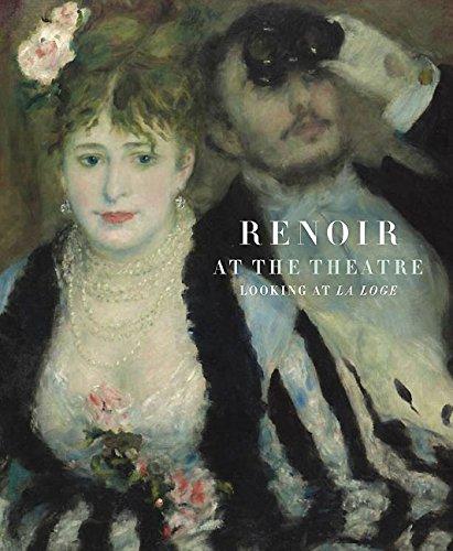 Renoir at the Theatre: Looking at the Loge: Looking at La Loge (Courtauld Institute of Art Gallery)