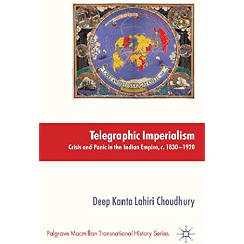 Telegraphic Imperialism: Crisis and Panic in the Indian Empire, c.1830-1920 (Palgrave Macmillan Transnational History