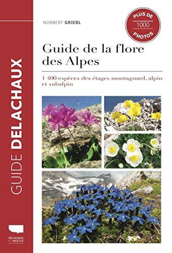 Guide de la flore des Alpes - 1400 espèces des étages montagnard, alpin et subalpin par  Norbert Griebl