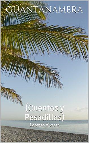 Guantanamera: (Cuentos y Pesadillas) por Lorenzo Reina