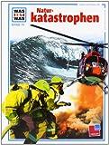 Was ist was, Band 074: Naturkatastrophen - Rainer Crummenerl