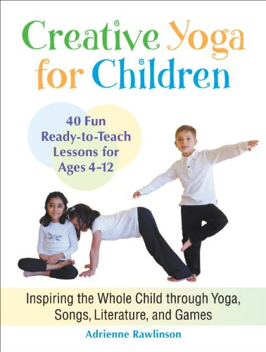 Creative Yoga for Children: Inspiring the Whole Child ...