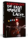 Kerstin Ott: Die fast immer lacht: Autobiografie - Kerstin Ott
