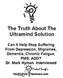 The Truth About The Ultramind Solution: Can It Help Stop Suffering From Depression, Migraines, Dementia, Chronic Fatigue, PMS, ADD? Dr. Mark Hyman  Interviewed (English Edition)