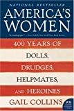 Americas Women: 400 Years of Dolls, Drudges, Helpmates, and Heroines (P.S.) 1st (first) Edition by Collins, Gail publish