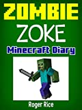 Minecraft Diary: The Incredible Adventures of Zoke the Zombie (An Unofficial Minecraft Book)