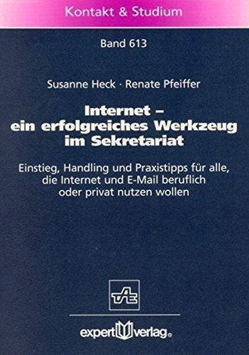 Internet - ein erfolgreiches Werkzeug im Sekretariat: Einstieg, Handling und Praxistipps für alle, die Internet und E-Mail beruflich und privat nutzen wollen (Kontakt & Studium)