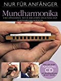 Nur für Anfänger: Mundharmonika. Eine umfassende, reich bebilderte Anleitung zum Mundharmonikaspielen. Inklusive einer Play-Along CD mit professionellen Begleit-Tracks - Steve Jennings