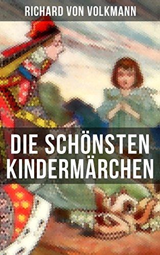 Die schönsten Kindermärchen: Das Klapperstorch-Märchen + Der alte Koffer + Der kleine Mohr und die Goldprinzessin + Der verrostete Ritter  + Der Wunschring + Die Traumbuche + und mehr