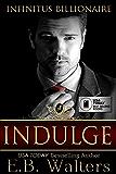 INDULGE (Infinitus Billionaire Book 2) (English Edition)