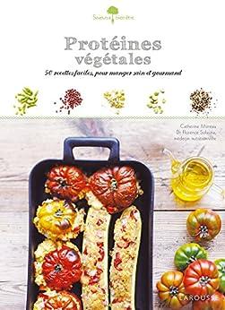 Protéines végétales (Saveurs et bien-être) (French Edition) by [Moreau, Catherine, JARRY, Marie-José]
