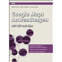 Google Maps Anwendungen: mit PHP und Ajax